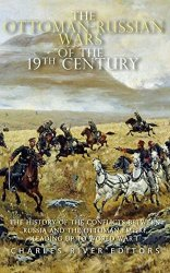 The Ottoman-Russian Wars of the 19th Century: The History of the Conflicts Between Russia and the Ottoman Empire