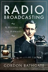Radio Broadcasting: A History of the Airwaves