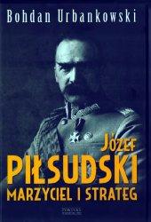 Jozef Pilsudski. Marzyciel i strateg