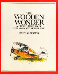 The Wooden Wonder: A Short History of the Wooden Aeroplane