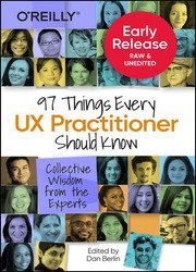 97 Things Every UX Practitioner Should Know: Collective Wisdom from the Experts (Early Release)