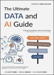 The Ultimate Data and AI Guide: 150 FAQs About Artificial Intelligence, Machine Learning and Data