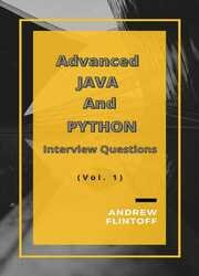 Advanced JAVA And PYTHON : Top 200 Interview Questions About Java and Python