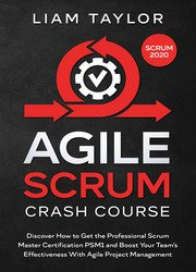Agile Scrum Crash Course: Discover How to Get the Professional Scrum Master Certification PSM1