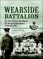 Wearside Battalion: The 20th (Service) Battalion, The Durham Light Infantry