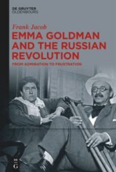 Emma Goldman and the Russian Revolution. From Admiration to Frustration