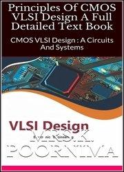 Principles Of CMOS VLSI Design A Full Detailed Text Book: CMOS VLSI Design : A Circuits And Systems