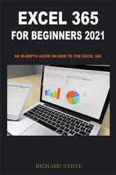 Excel 365 for Beginners 2021: An in-depth Guide on How to Use Excel 365