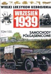 Samochody polgasienicowe (Wielki Leksykon Uzbrojenia. Wrzesien 1939 Tom 100)