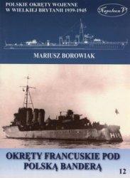 Okrety francuskie pod polska bandera (Polskie okrety wojenne w Wielkiej Brytanii 1939-1945. Tom XII)