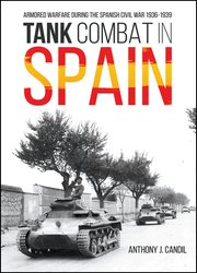Tank Combat in Spain: Armored Warfare During the Spanish Civil War 1936–1939