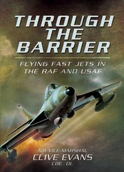 Through the Barrier: Flying Fast Jets in the RAF and USAF