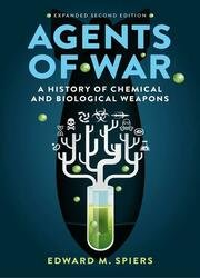 Agents of War: A History of Chemical and Biological Weapons, 2nd Expanded Edition