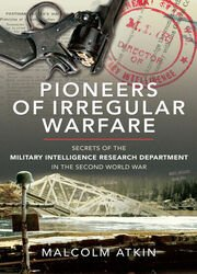 Pioneers of Irregular Warfare: Secrets of the Military Intelligence Research Department of the Second World War