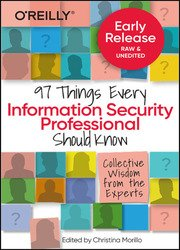 97 Things Every Information Security Professional Should Know: Practical and Approachable Advice from the Experts (Early Release)