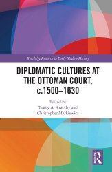 Diplomatic Cultures at the Ottoman Court, c.1500-1630