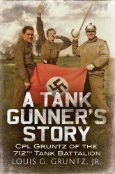 A Tank Gunner's Story: Gunner Gruntz of the 712th Tank Battalion