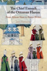 The Chief Eunuch of the Ottoman Harem. From African Slave to Power-Broker