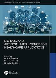 Big Data and Artificial Intelligence for Healthcare Applications (Big Data for Industry 4.0)