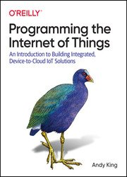 Programming the Internet of Things: An Introduction to Building Integrated, Device-to-Cloud IoT Solutions (Final)