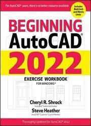 Beginning AutoCAD 2022 Exercise Workbook: For Windows