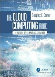 The Cloud Computing Book: The Future of Computing Explained