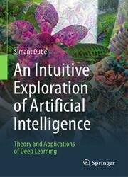 An Intuitive Exploration of Artificial Intelligence: Theory and Applications of Deep Learning