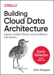 Building Cloud Data Architecture (Early Release)
