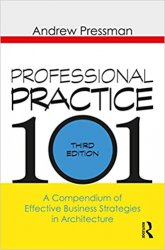 Professional Practice 101: A Compendium of Effective Business Strategies in Architecture, 3rd Edition