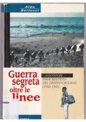 Guerra segreta oltre le linee. Nuotatori Paracadutisti del Gruppo Ceccacci (1943-1945)