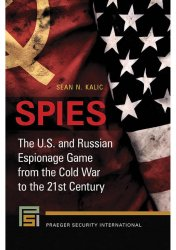 Spies: The U.S. and Russian Espionage Game From the Cold War to the 21st Century