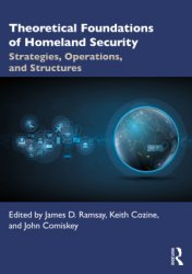 Theoretical Foundations of Homeland Security: Strategies, Operations, and Structures