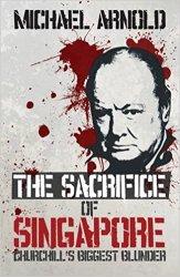 The Sacrifice of Singapore: Churchill's Biggest Blunder