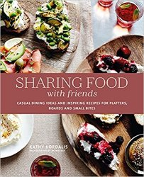 Sharing Food with Friends: Casual dining ideas and inspiring recipes for platters, boards and small bites