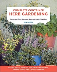 Complete Container Herb Gardening: Design and Grow Beautiful, Bountiful Herb-Filled Pots
