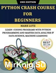 Python Crash Course For Beginners, Master Data Analysis & Data Science, Machine Learning, 2-nd Edition