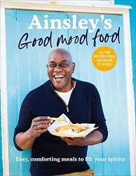 Ainsley's Good Mood Food: 100 easy, comforting meals