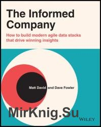 The Informed Company: How to Build Modern Agile Data Stacks that Drive Winning Insights