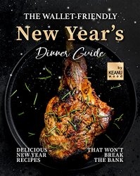 The Wallet-Friendly New Year's Dinner Guide: Delicious Recipes That Won't Break The Bank