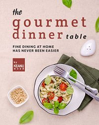 The Gourmet Dinner Table: Fine Dining at Home has Never Been Easier