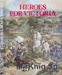 Heroes for Victoria 1837-1901: Queen Victoria's Fighting Forces