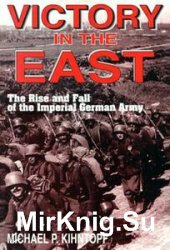 Victory in the East: The Rise and Fall of the Imperial German Army
