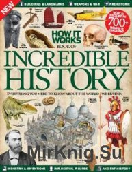 How It Works Book of Incredible History 6th Revised Edition