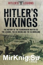 Hitler's Vikings: The History of the Scandinavian Waffen-SS: The Legions, the SS-Wiking and the SS-Nordland