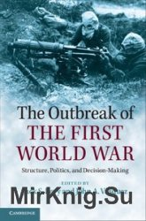 The Outbreak of the First World War: Structure, Politics, and Decision-Maki ...