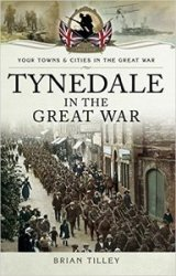 Tynedale in the Great War: (Your Towns and Cities in the Great War)