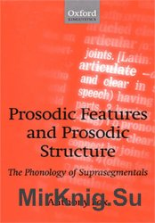 Prosodic Features and Prosodic Structure: The Phonology of Suprasegmentals