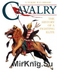 Cavalry: The History of a Fighting Elite 650BC - AD1914