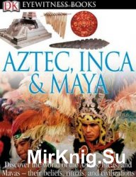 Aztec, Inca, and Maya (DK Eyewitness Books)