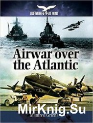 Airwar Over the Atlantic (Luftwaffe at War)